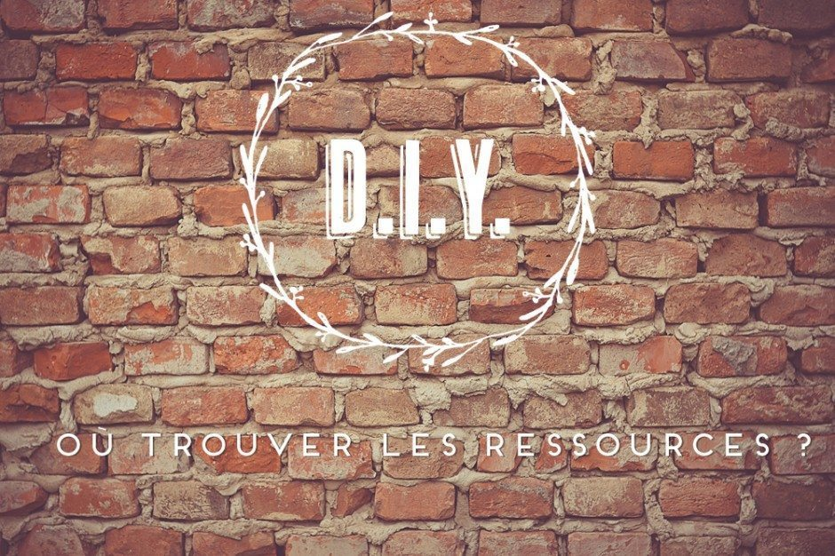 DIY – Où trouver les ressources?